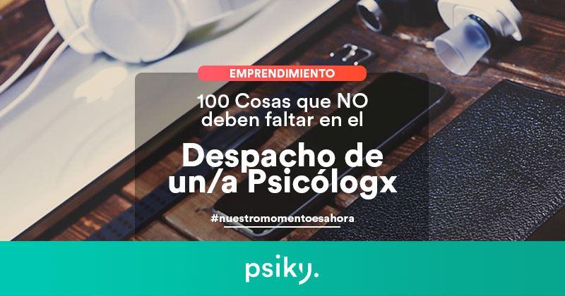 6e29b3efb4 emprendimiento en psicología despacho psicólogo 100 cosas que no deben  faltar